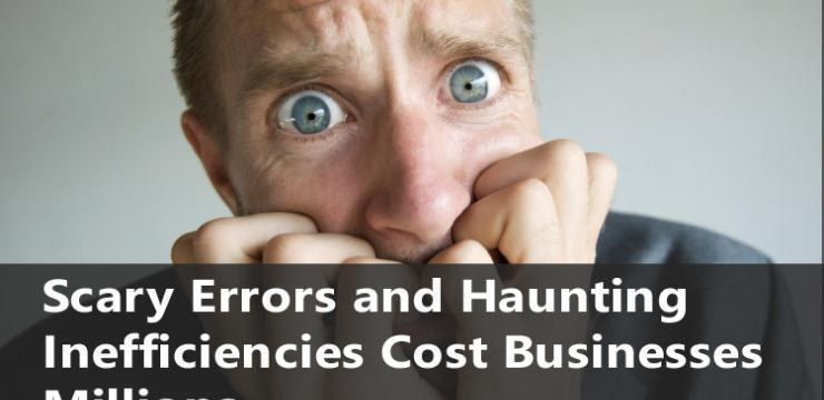 Scary Errors and Haunting Inefficiencies Cost Businesses Millions