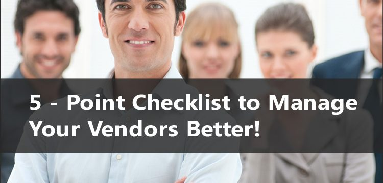 5 – Point Checklist to Manage Your Vendors Better